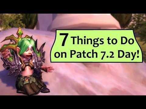 7.2 Patch Day - 7 Things to Do First! - http://freetoplaymmorpgs.com/world-of-warcraft-online/7-2-patch-day-7-things-to-do-first