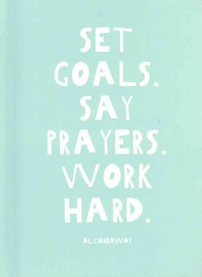 Set Goals - Say Prayers - Work Hard