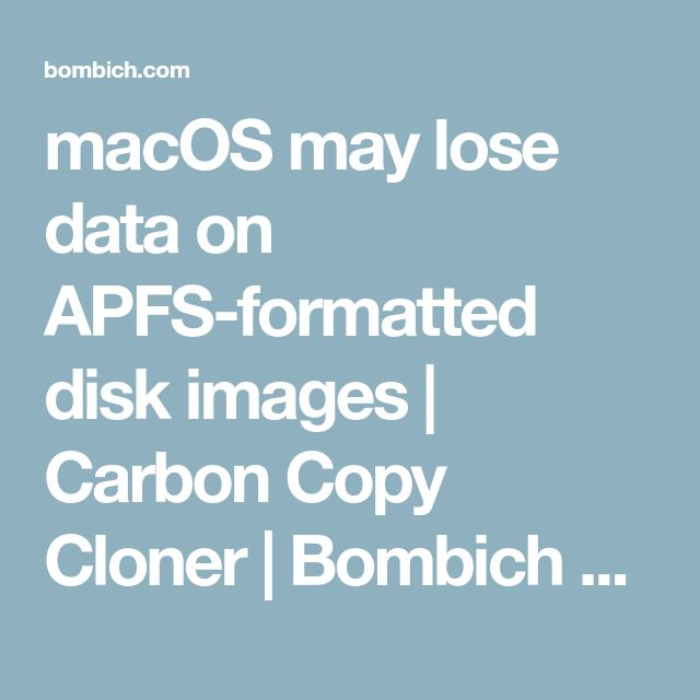 macOS may lose data on APFS-formatted disk images | Carbon Copy Cloner | Bombich Software