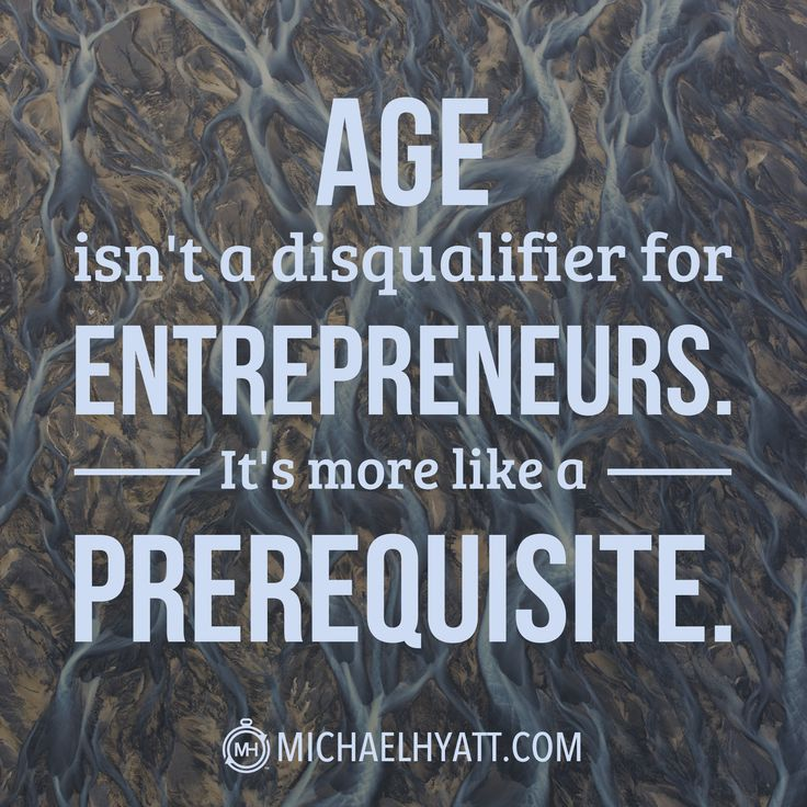 """Age isn't a disqualifier for entrepreneurs. It's more like a prerequisite."" -Michael Hyatt http://michaelhyatt.com/best-entrepreneurs.html"