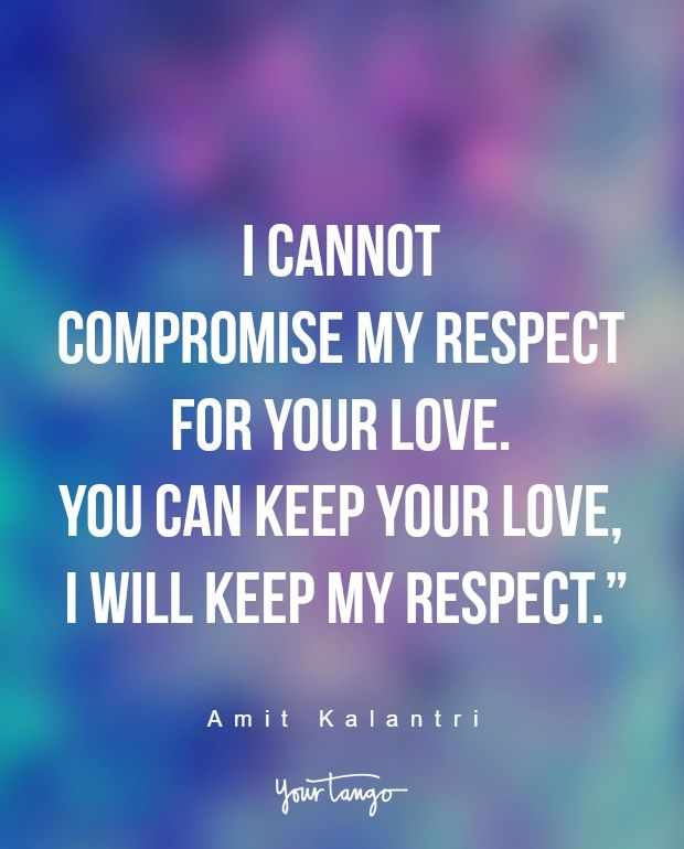 """I cannot compromise my respect for your love. You can keep your love, I will keep my respect."" —Amit Kalantri"