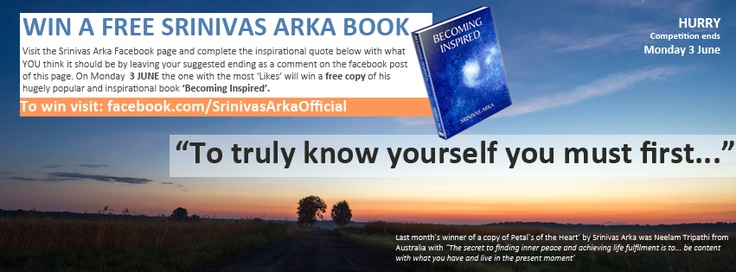 Free Book Competition - win a copy of 'Becoming Inspired' by Srinivas Arka. Finish the quote pictured on my Facebook page before June 3. The one with most Likes wins. https://www.facebook.com/SrinivasArkaOfficial