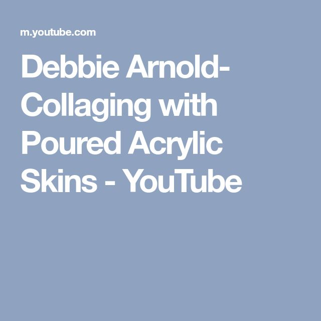 Debbie Arnold- Collaging with Poured Acrylic Skins - YouTube