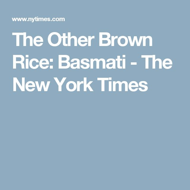 The Other Brown Rice: Basmati - The New York Times