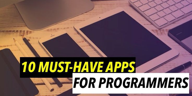 10 Must Apps for the Programmers if they want to be professional