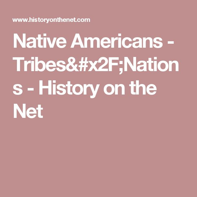 Native Americans - Tribes/Nations - History on the Net