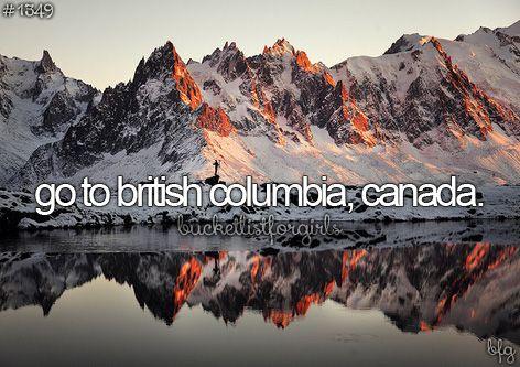 Bucket list-Go to British Columbia, Canada.