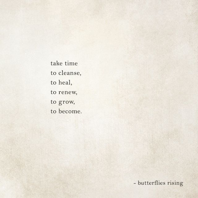 take time to cleanse to heal to renew to grow to become