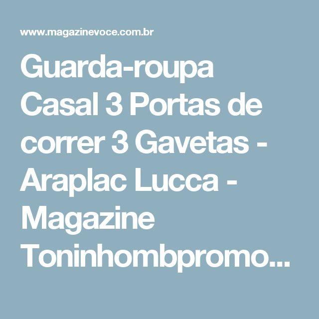 Guarda-roupa Casal 3 Portas de correr 3 Gavetas - Araplac Lucca - Magazine Toninhombpromove