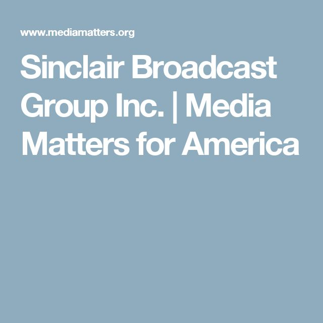 Sinclair Broadcast Group Inc. | Media Matters for America