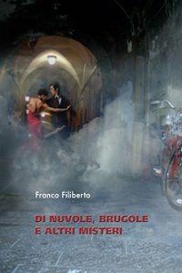Di nuvole, brugole e altri misteri di Franco Filiberto, Quattro storie diverse fra loro, unite da un unico filo rosso, un filo antico come l'uomo: il crimine.
