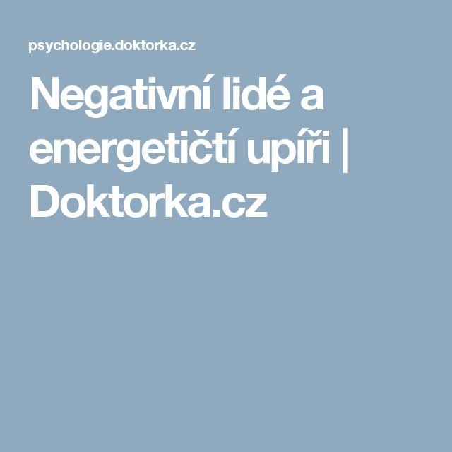 Negativní lidé a energetičtí upíři | Doktorka.cz