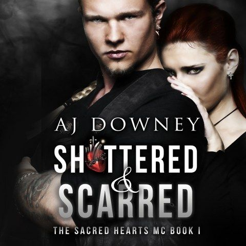 Shattered & Scarred (The Sacred Hearts MC #1) by A.J. Downey