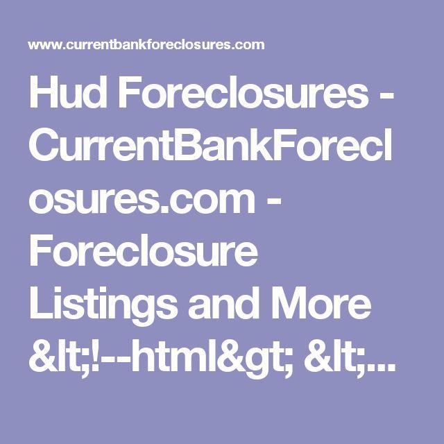 "Hud Foreclosures - CurrentBankForeclosures.com - Foreclosure Listings and More <!--html> <body> Debug Mode: ON <a href=""?debugMode=false"">(Toggle to OFF)</a> </body> </html--> <html> <title>Hud Foreclosures CurrentBankForeclosures.com - Free Foreclosure List, Current Bank Foreclosures, HUD Homes, HUD Properties, VA Foreclosures, Free Foreclosure listings, Foreclosure List"