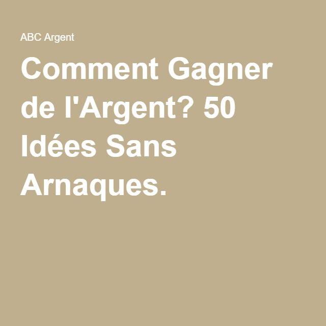 Comment Gagner de l'Argent? 50 Idées Sans Arnaques.