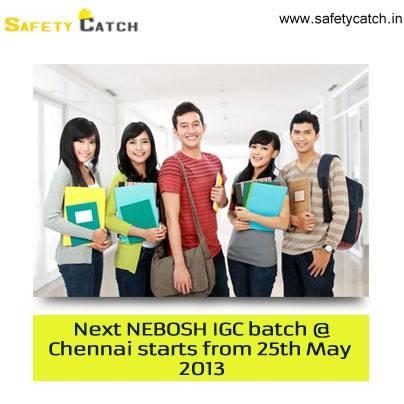 Next NEBOSH IGC batch @ Chennai starts from 25th May 2013.
