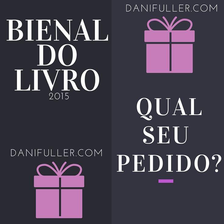 Bienal do Livro 2015 - Qual seu pedido? http://danifuller.com/bienal-do-livro/sorteios/ #BienaldoLivro