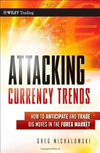 Attacking Currency Trends: How to Anticipate and Trade Big Moves in the Forex Market (Wiley Trading) $32.55