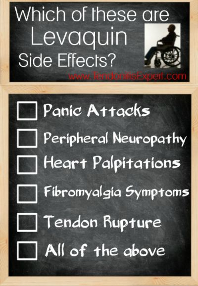 Which of these are Levaquin side effects? Panic attacks, peripheral neuropathy, heart palpitations, fibromyalgia symptoms, tendon rupture. Or all the above?