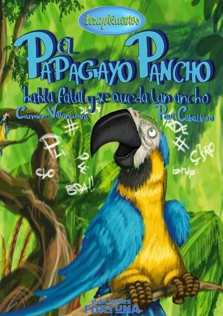"""""""El papagayo Pancho habla fatal y se queda tan ancho"""" - Carmen Villanueva (Ediciones Fortuna)"""