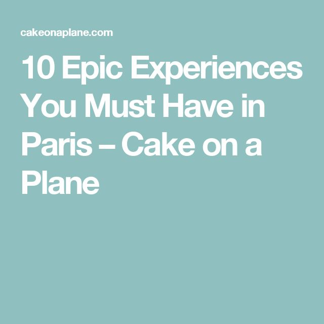 10 Epic Experiences You Must Have in Paris – Cake on a Plane