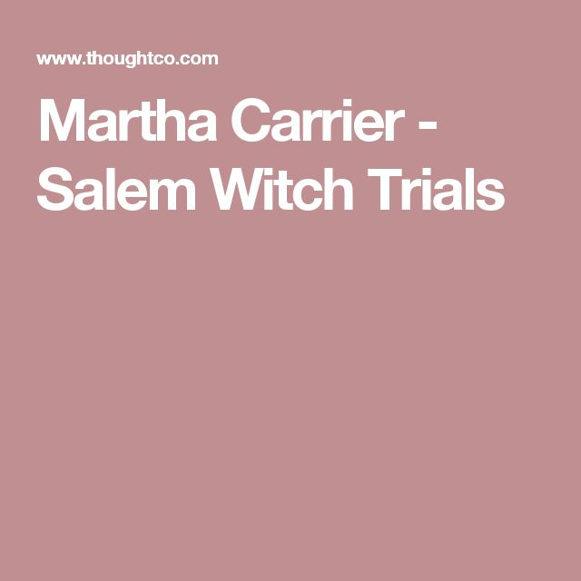 the salem witch trials martha carrier Salem witch trials wednesday, february 16, 2011 primary sources alice parker ann pudeator bridget bishop: i am no witch martha carrier: i am wronged it is a shameful thing that you should mind these folks that are out of their wits.