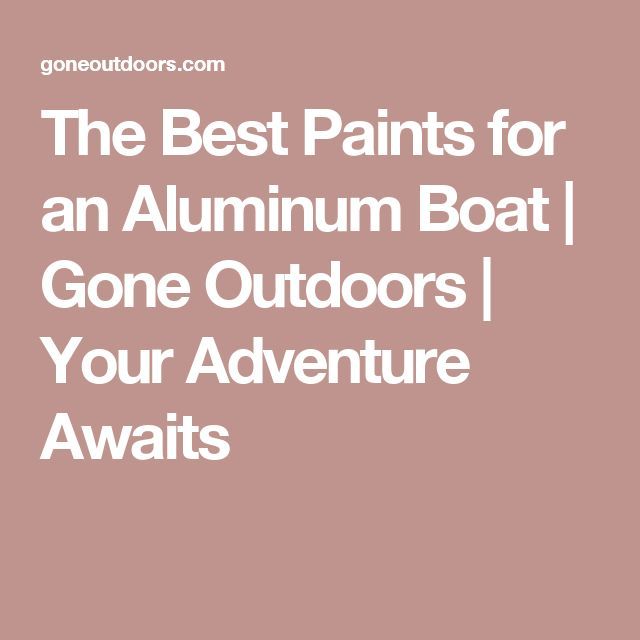 The Best Paints for an Aluminum Boat | Gone Outdoors | Your Adventure Awaits