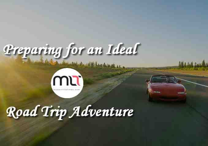 Preparing for an Ideal Road Trip Adventure | ModernLifeTimes