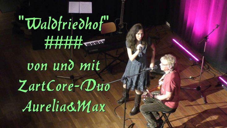 """""""Waldfriedhof"""" #### von und mit ZartCore-Duo Aurelia&Max"""
