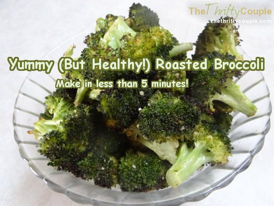 How To Make Roasted Broccoli: Coat fresh broccoli pieces in olive oil, salt, pepper and minced garlic.  Lay on greased pan and bake at 400 degrees for 15 minutes.  Serve it up and Enjoy!   Super healthy and fits any diet and pleases husbands' and kids' taste buds too!
