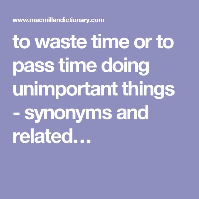 to waste time or to pass time doing unimportant things - synonyms and related…