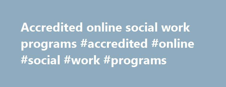 Accredited online social work programs #accredited #online #social #work #programs http://kansas.remmont.com/accredited-online-social-work-programs-accredited-online-social-work-programs/  # Online Accessible At UA Little Rock Online . we meet you where you are. Whether you re a busy professional wanting to advance your career, a first-time college student, or somewhere in between, we offer flexible course schedules and dozens of accredited degrees, certificates and minors, so you can finish…