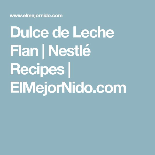 Dulce de Leche Flan   Nestlé Recipes   ElMejorNido.com
