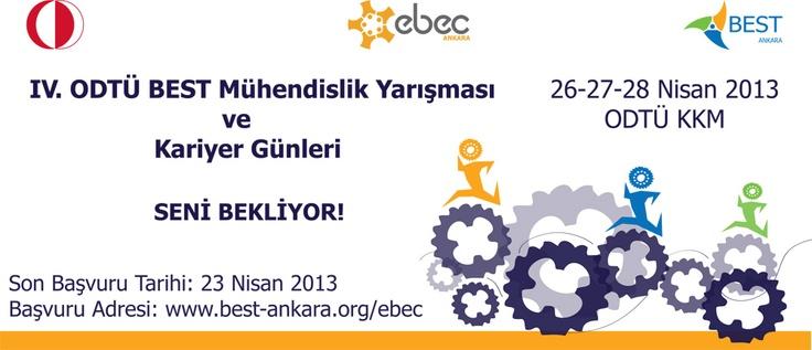 IV. ODTÜ BEST Mühendislik Yarışması ve Kariyer Günleri SENİ BEKLİYOR!  ODTÜ BEST Mühendislik Yarışması ve Kariyer Günleri 26-27-28 Nisan 2013 tarihlerinde ODTÜ Kültür ve Kongre Merkezi'nde gerçekleştirilecektir.  http://www.best-ankara.org/ebec