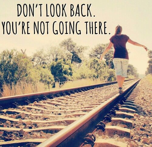 Don't look back, you're not going there