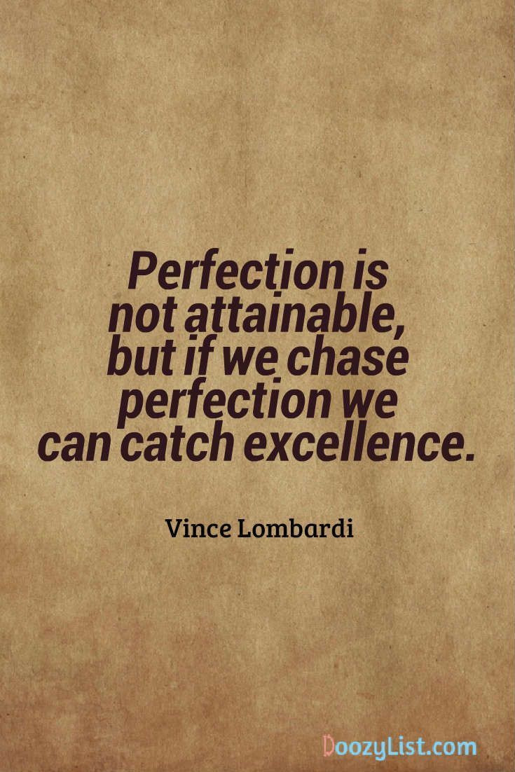 Perfection Is Not Attainable But If We Chase Perfection We