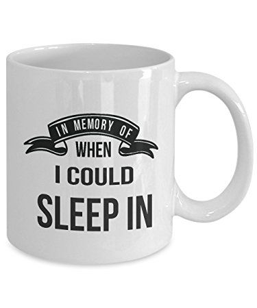 Funny Quote Coffee Mugs: In Memory Of When I Could Sleep In! Perfect Funny Mug Gifts for Your Best Friend, Dad, Mom, Brother, Sister, Boss, Boyfriend or Girlfriend.