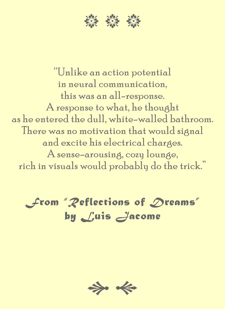 """Unlike an action potential in neural communication..."" From ""Reflections of Dreams"" by Luis Jacome, available at Amazon USA and worldwide and CreateSpace estore."