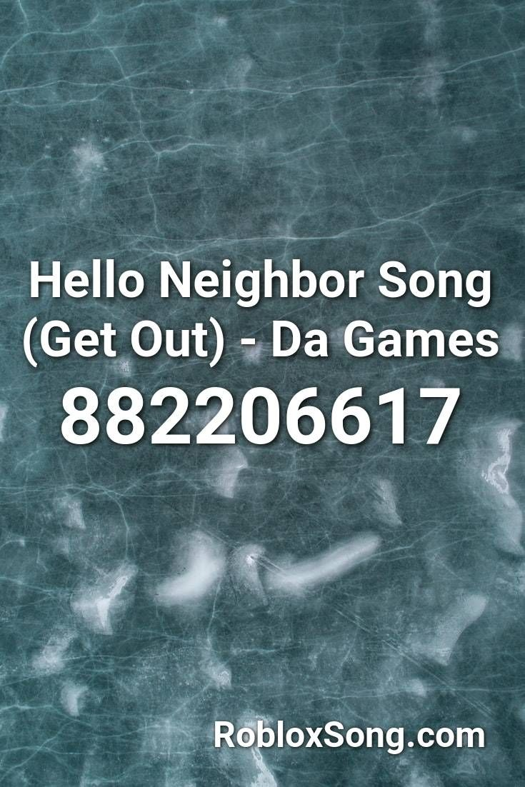 Hello Neighbor Song Get Out Da Games Roblox Id Roblox Music