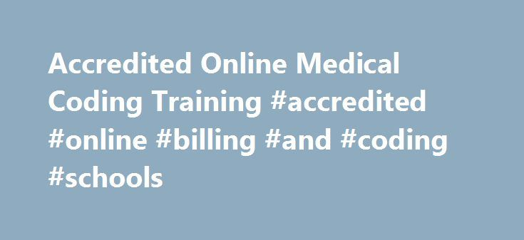 Accredited Online Medical Coding Training #accredited #online #billing #and #coding #schools http://tanzania.nef2.com/accredited-online-medical-coding-training-accredited-online-billing-and-coding-schools/  # Accredited Online Medical Coding Training Guide for 2015 Medical billers and coders perform an important role in medical offices. They convert different health issues and the medical treatments for those issues. These codes are a simple way for medical offices to communicate information…