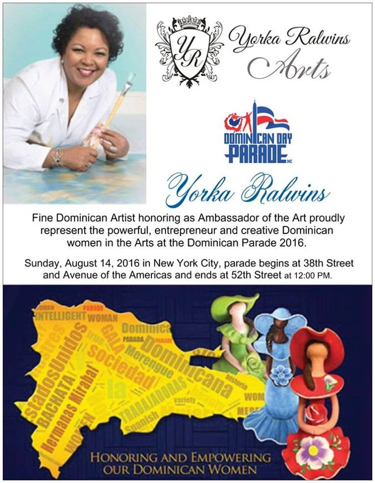 YORKA RALWINS, Fine Dominican Artist honoring as Ambassador  of the Art proudly represent the powerful, entrepreneur and creative Dominican women in the Arts at the Dominican Parade 2016.  We are proud to announce that the Dominican Day Parade will take place on Sunday August 14, 2016, with set up starting at 08:00 AM and step off at 12:00 PM.