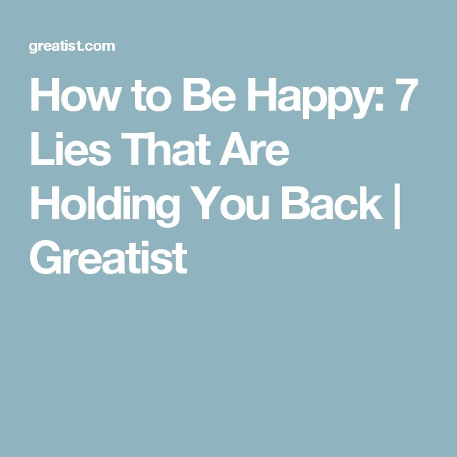 How to Be Happy: 7 Lies That Are Holding You Back | Greatist