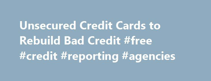 Unsecured Credit Cards to Rebuild Bad Credit #free #credit #reporting #agencies http://credit.remmont.com/unsecured-credit-cards-to-rebuild-bad-credit-free-credit-reporting-agencies/  #unsecured credit cards to rebuild credit # Unsecured Credit Cards to Rebuild Bad Credit You can choose among a few Read More...The post Unsecured Credit Cards to Rebuild Bad Credit #free #credit #reporting #agencies appeared first on Credit.