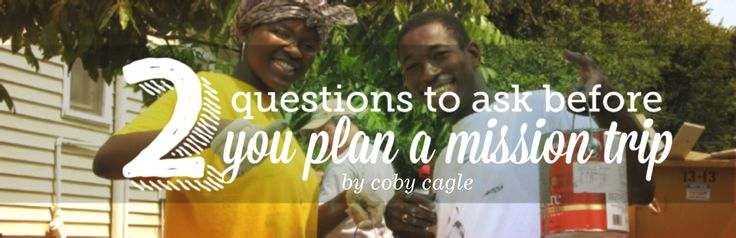 Coby Cagle shares 2 great things to keep in mind when planning your next mission trip.