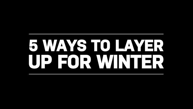 5 Ways to Layer Up for Winter