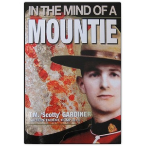 $29.90 In the Mind of a Mountie. Superintendent Gardiner's captivating memoir reveals what truly goes on behind the scenes in local and international criminal and civil investigations. Available at www.themountieshop.ca