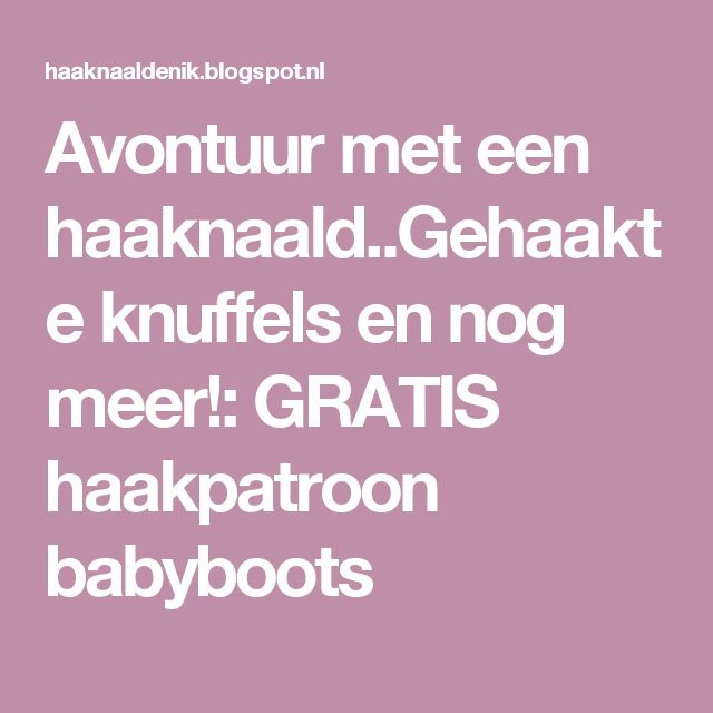 Avontuur met een haaknaald..Gehaakte knuffels en nog meer!: GRATIS haakpatroon babyboots