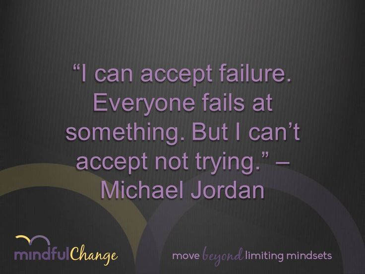 Don't fear failure - fear never trying.