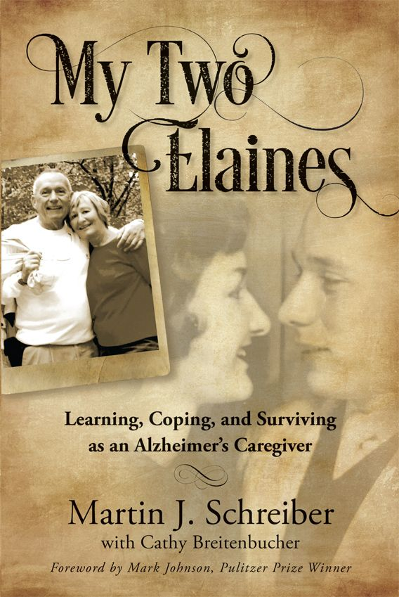 About the Book - My Two Elaines: Learning, Coping, and Surviving as an Alzheimer's Caregiver     Gov. Martin J. Schreiber with Cathy Breitenbucher