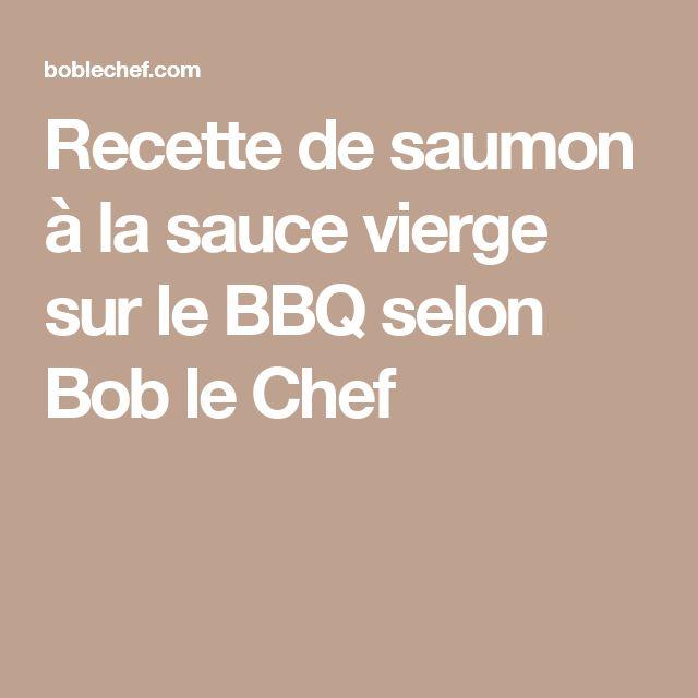 Recette de saumon à la sauce vierge sur le BBQ selon Bob le Chef